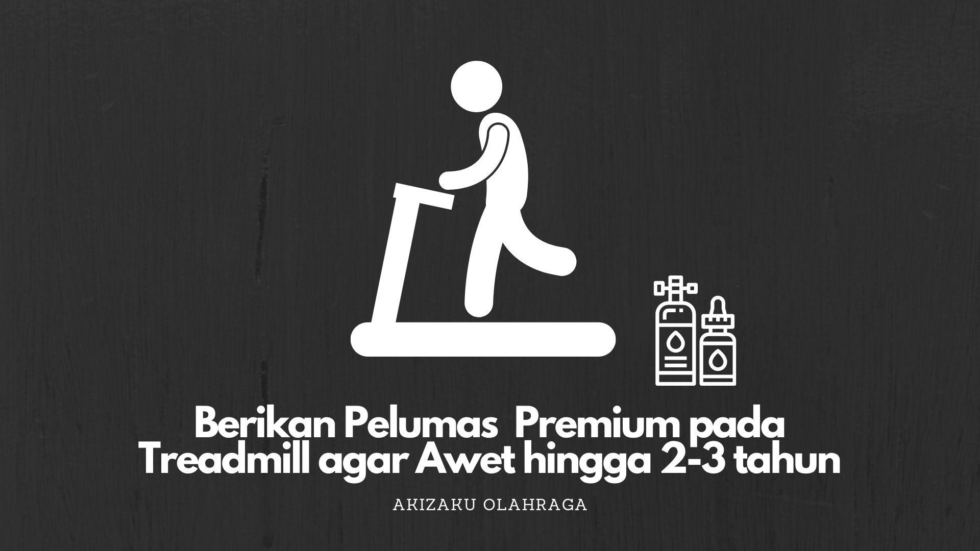 [Image: Pelumas-Treadmill-Premium-VVIP.jpg]