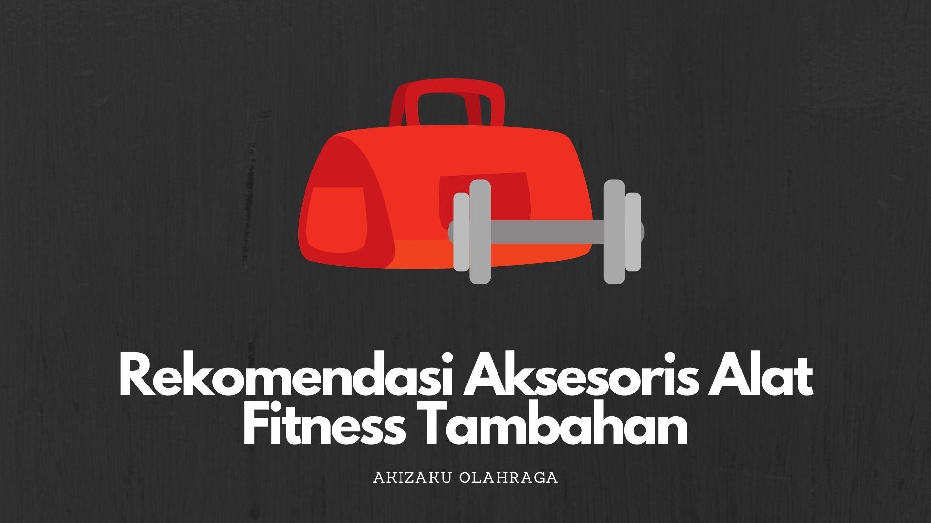 [Image: Rekomendasi-Aksesoris-Alat-Fitness-Tambahan.jpg]